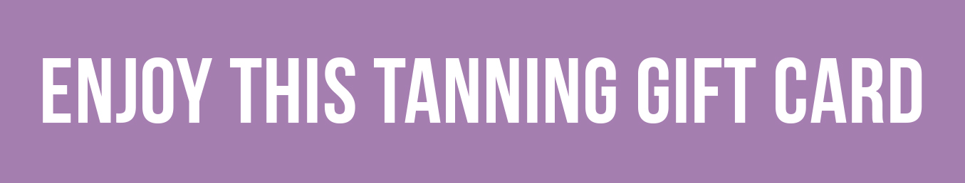 Enjoy this tanning gift card